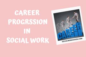 CAREER PROGRESSION IN SOCIAL WORK