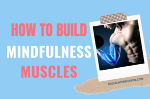 Building mindfulness muscles