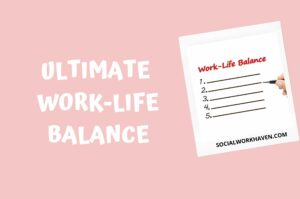 ULTIMATE WORK LIFE BALANCE IN SOCIAL WORK