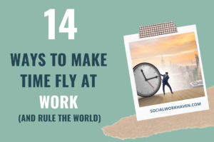 How to make time go faster at work