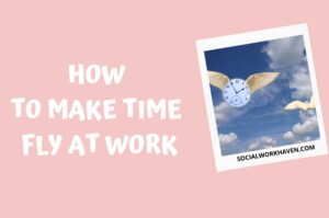 how to make time fly at work