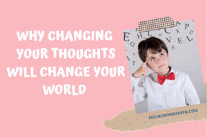 change your thoughts and your world will change