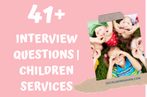 INTERVIEW QUESTIONS CHILDREN SERVICES