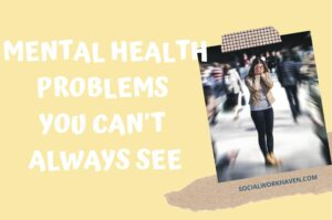 MENTAL HEALTH PROBLEMS YOU CAN'T ALWAYS SEE