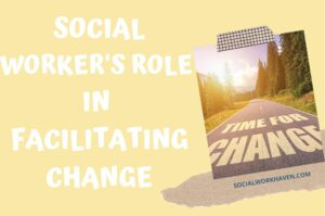 the role of a social worker in facilitating change