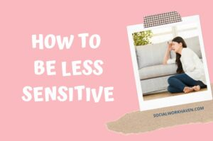 How to be less sensitive