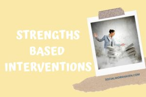 Strengths-Based Interventions in Social Work