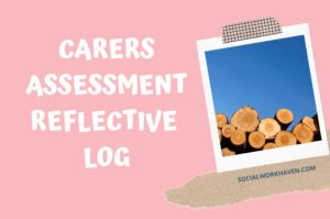 carers assessment reflective log