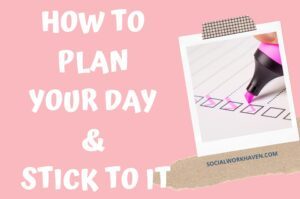 how to plan your day and stick to it