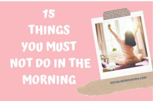 Things you must not do in the morning
