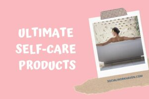 Ultimate self care products