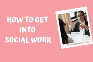 HOW TO GET INTO SOCIAL WORK 2021