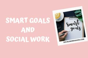 SMART GOALS AND SOCIAL WORK