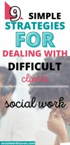 dealing with difficult clients in social work