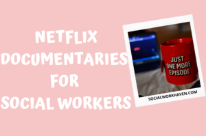 Netflix Documentaries for Social Workers